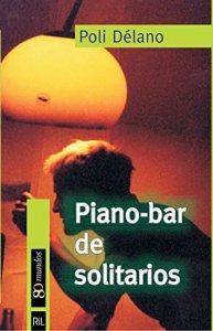 Piano bar de solitarios. Novela Poli Délano